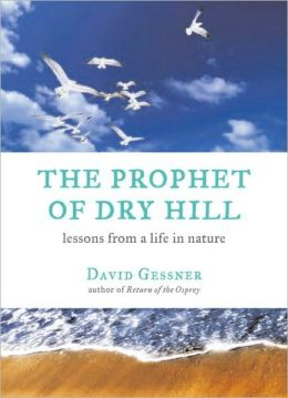 The Prophet of Dry Hill: Lessons from a Life in Nature