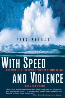 With Speed and Violence: Why Scientists Fear Tipping Points in Climate Change