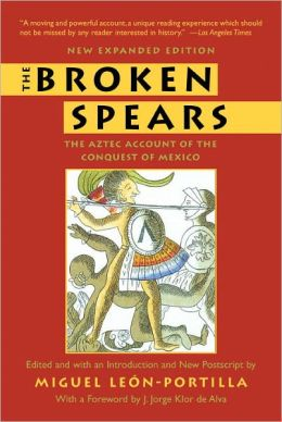 the broken spears the aztec account Source #1: an aztec account of the conquest of mexico (1528) miguel leon portilla, a mexican anthropologist, gathered accounts by the aztecs during the 1930s and 1940s, some of.