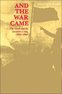 And the War Came: The North and the Secession Crisis, 1860-1861