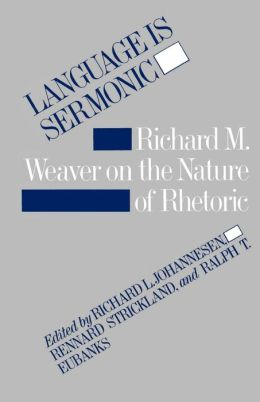 Language Is Sermonic: Richard M. Weaver on the Nature of Rhetoric