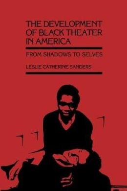 The Development of Black Theater in America: From Shadows to Selves