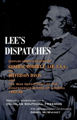 Lee's Dispatches: Unpublished Letters of General Robert E. Lee, C. S. A., to Jefferson Davis and the War Department of the Confederate States of America, 1862-1865