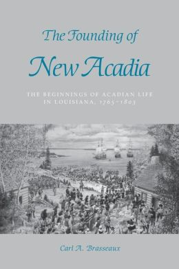 The Founding of New Acadia: The Beginnings of Acadian Life in Louisiana, 1765-1803
