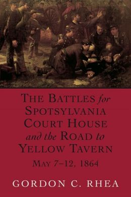 The Battles for Spotsylvania Court House and the Road to Yellow Tavern