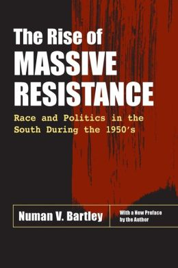 The Rise of Massive Resistance: Race and Politics in the South During the 1950s