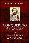 Conquering the Valley: Stonewall Jackson at Port Republic