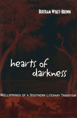 Hearts of Darkness: Wellsprings of a Southern Literary Tradition