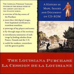 The Louisiana Purchase (la Cession de la Louisiana): A History in Maps, Images and Documents