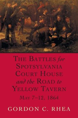 The Battles for Spotsylvania Court House and the Road to Yellow Tavern, May 7-12, 1864 (Civil War's 1864 Overland Campaign Series)