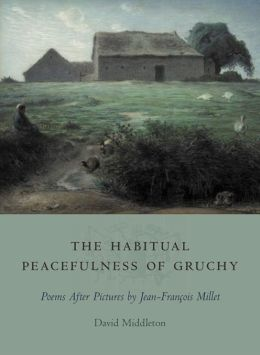 The Habitual Peacefulness of Gruchy: Poems After Pictures by Jean-Franois Millet