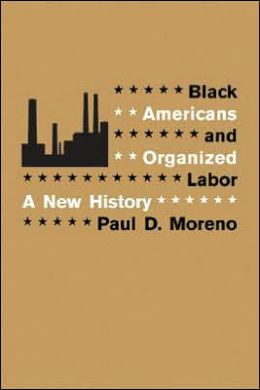 Black Americans and Organized Labor: A New History