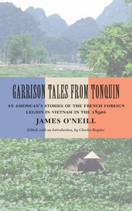 Garrison Tales from Tonquin: An American's Stories of the French Foreign Legion in Vietnam in The 1890s