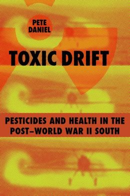 Toxic Drift: Pesticides and Health in the Post-World War II South