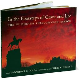 In the Footsteps of Grant and Lee: The Wilderness Through Cold Harbor