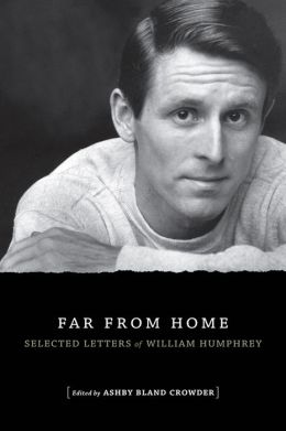 Far from Home: Selected Letters of William Humphrey