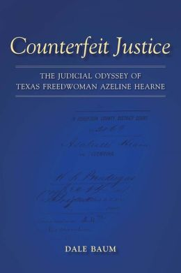 Counterfeit Justice: The Judicial Odyssey of Texas Freedwoman Azeline Hearne