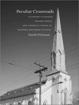 Peculiar Crossroads: Flannery O'Connor, Walker Percy, and Catholic Vision in Postwar Southern Fiction