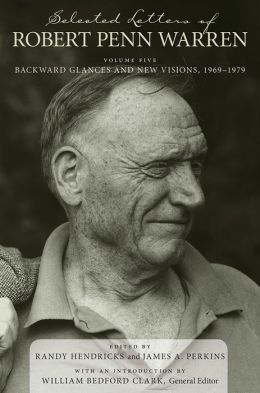 Selected Letters of Robert Penn Warren: Backward Glances and New Visions, 1969-1979