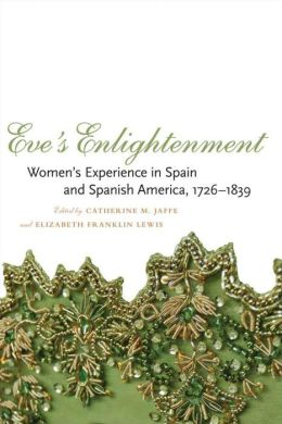 Eve's Enlightenment: Women's Experience in Spain and Spanish America, 1726-1839