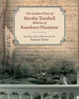 The Garden Diary of Martha Turnbull, Mistress of Rosedown Plantation