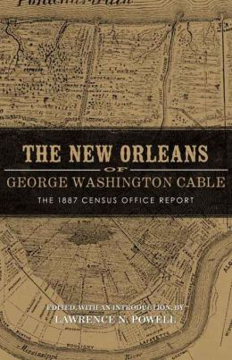 The New Orleans of George Washington Cable: The 1887 Census Office Report