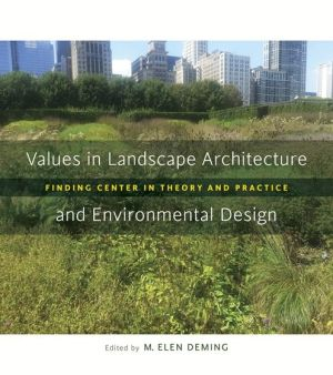 Values in Landscape Architecture and Environmental Design: Finding Center in Theory and Practice