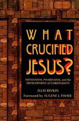 What Crucified Jesus?; Messianism, Pharisaism, and the Development of Christianity