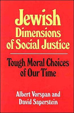 Jewish Dimensions of Social Justice: Tough Moral Choices of Our Time