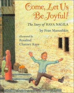 Come, Let Us Be Joyful!: The Story of Hava Nagila