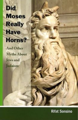Did Moses Really Have Horns? and Other Myths about Jews and Judaism