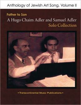 Anthology of Jewish Art Song, Vol. 2: Father to Son: A Hugo Chaim Adler and Samuel Adler Solo Collection