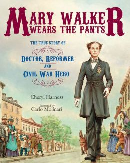 Mary Walker Wears the Pants: The True Story of the Doctor, Reformer, and Civil War Hero