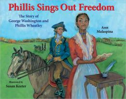 Phillis Sings Out Freedom: The Story of George Washington and Phillis Wheatley