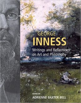 George Inness: Writings and Reflections on Art and Philosophy