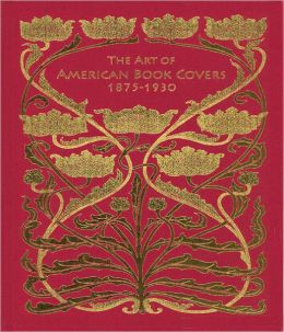 The Art of American Book Covers: 1875-1930