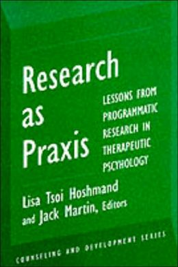 Research as PRAXIS Lessons: Lessons from Programmatic Research into Therapeutic Practice
