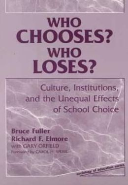 Who Chooses? Who Loses?: Culture, Institutions, and the Unequal Effects of School Choice