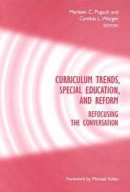 Curriculum Trends, Special Education, and Reform: Refocusing the Conversation