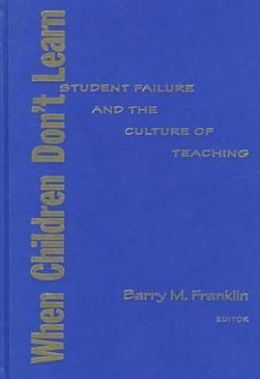 When Children Don't Learn: Student Failure and the Culture of Teaching