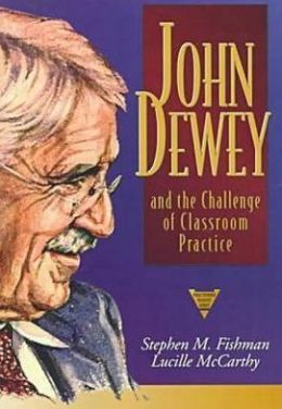 John Dewey and the Challenge of Classroom Practice