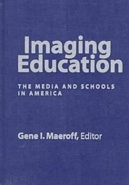Imaging Education: The Media and Schools in America