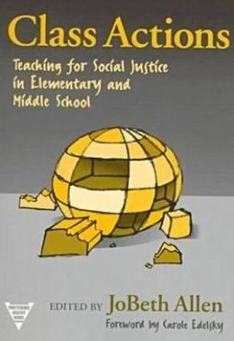 Class Actions: Teaching for Social Justice in Elementary and Middle School