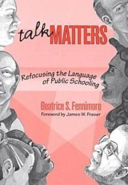 Talk Matters: Refocusing the Language of Public Schooling