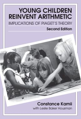 Young Children Reinvent Arithmetic: Implications of Piaget's Theory, Second Edition