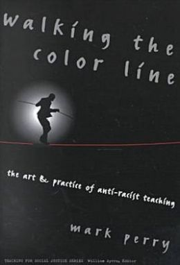 Walking the Color Line: The Art and Practice of Anti-Racist Teaching