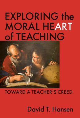 Exploring the Moral Heart of Teaching: Toward a Teacher's Creed