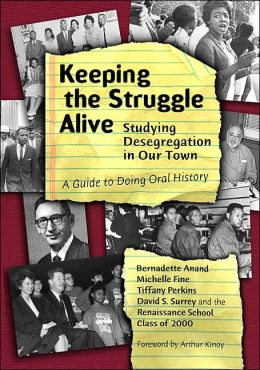 Keeping the Struggle Alive: Studying Desegregation in Our Town, A Guide to Doing Oral History