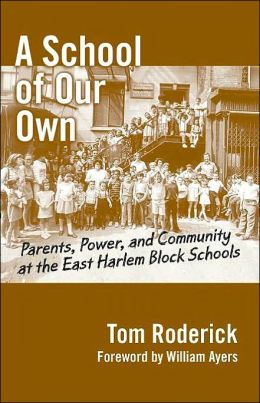 A School of Our Own: Parents, Power, and Community at the East Harlem Block