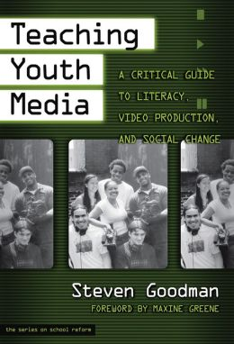 Teaching Youth Media: A Critical Guide to Literacy, Video Production, and Social Change